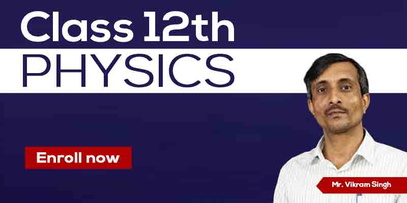12th Physics by Vikram Singh