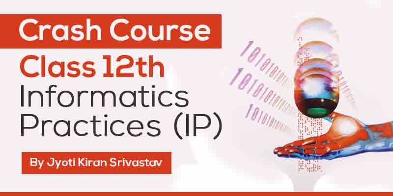 CLASS 12TH INFORMATICS PRACTICES (I.P)