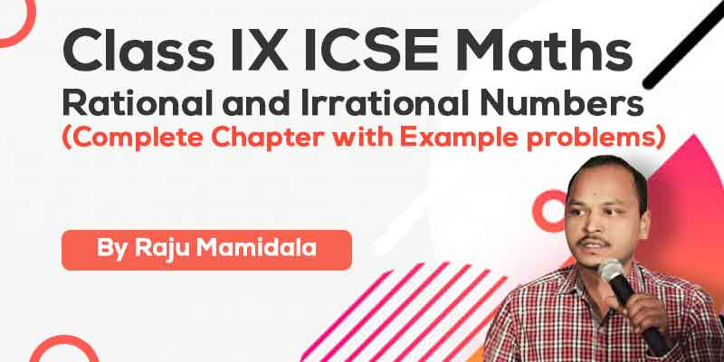 Class IX ICSE Maths Rational and Irrational Numbers Complete Chapter with Example problems