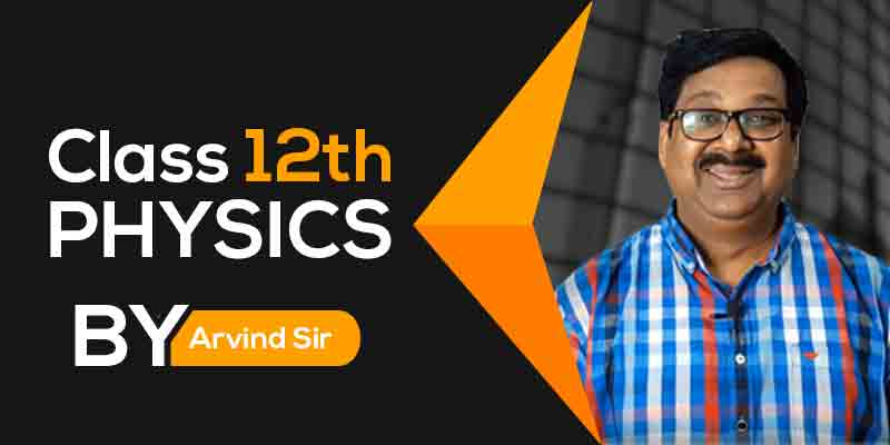Class 12th Physics Full Course by Arvind Sir