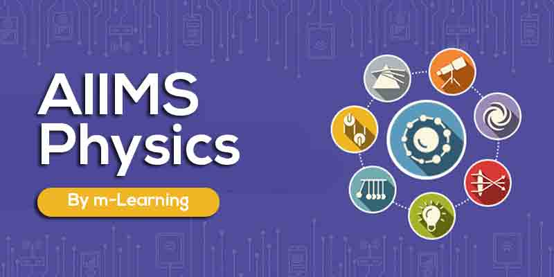 M Learning Offline Course for AIIMS - Physics